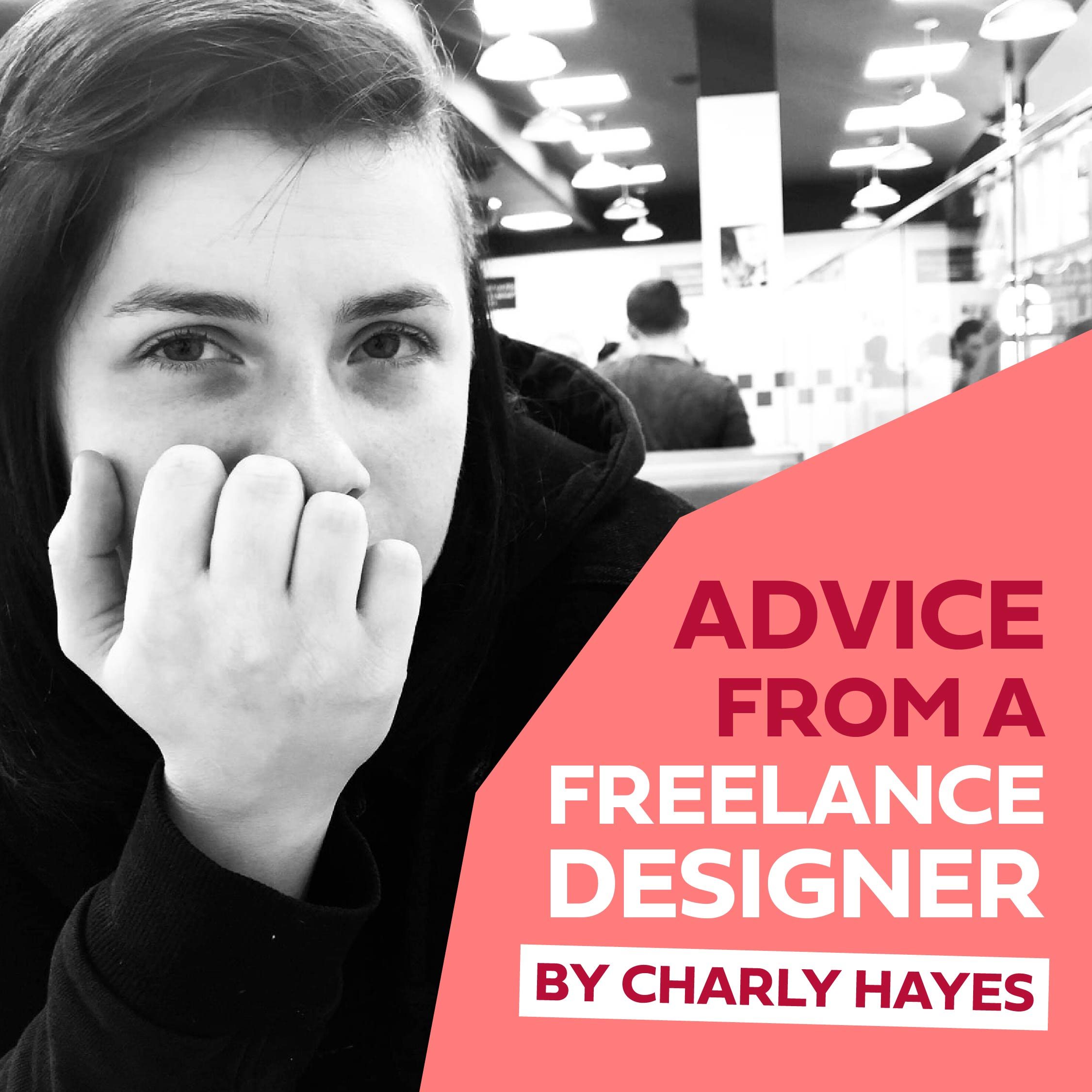 Advise from a freelance graphic designer called Charly Hayes