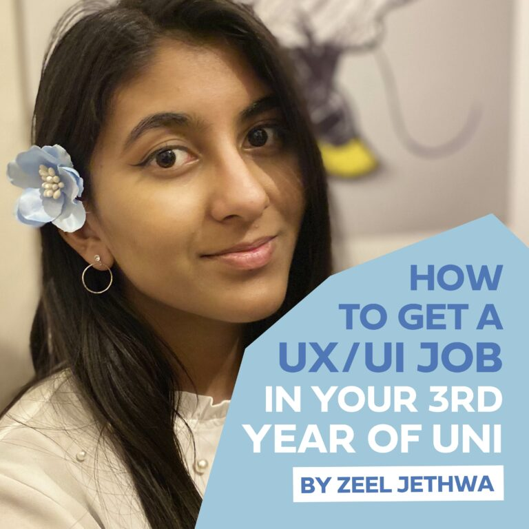 Zeel Jetwa - How to get a UX/UI job in your third year of Uni